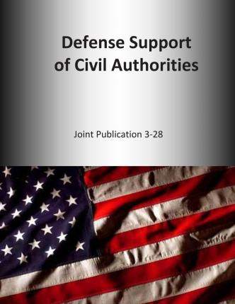 Defense Support of Civil Authorities : Joint Publication 3-28