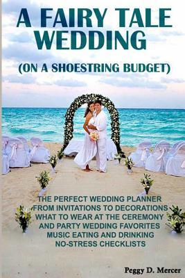 a fairy tale wedding on a shoestring budget peggy d
