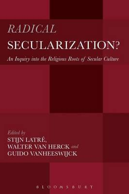Radical Secularization? : An Inquiry into the Religious Roots of Secular Culture