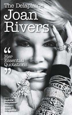 The Delaplaine Joan Rivers - Her Essential Quotations