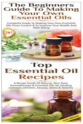 top essential oil recipes the beginners guide to making your own essential oils lindsey p. Black Bedroom Furniture Sets. Home Design Ideas