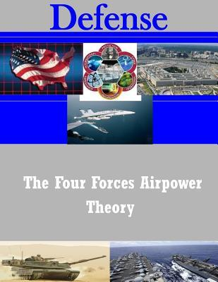 Kostenlose PDF-Downloads für Bücher The Four Forces Airpower Theory by U S Army Command and General Staff Coll (German Edition) PDF 1502925389