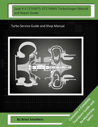 SAAB 9.3 71793975 Gt1749mv Turbocharger Rebuild and Repair Guide : Turbo Service Guide and Shop Manual