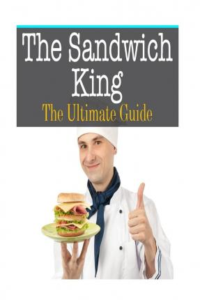 The Sandwich King : The Ultimate Guide
