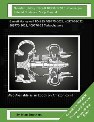 Book downloader for pc Navistar Dt466Dt466b 1806079c91 Turbocharger Rebuild Guide and Shop Manual : Garrett Honeywell T04b25 409770-0022, 409770-9022, 409770-5022, 409770-22 Turbochargers PDF FB2 by Brian Smothers