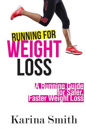 Running for Weight Loss : A Running Guide for Safer, Faster Weight Loss