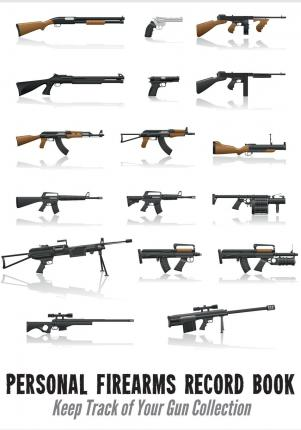 Personal Firearms Record Book : Keep Track of Your Gun Collection