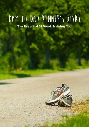 Day-To-Day Runner's Diary : The Essential 52-Week Training Tool