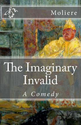 an analysis of molieres the imaginary invalid Le malade imaginaire (the imaginary invalid), about a hypochondriac who fears death and doctors, was performed in 1673 and was molière's last work it is a powerful play in its delineation of medical jargon and professionalism, in the fatuity of a would-be doctor with learning and no sense.