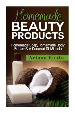 Homemade Beauty Products : Homemade Soap, Homemade Body Butter & a Coconut Oil Miracle