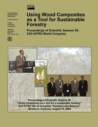 Using Wood Composites as a Tool for Sustainable Forestry : Proceedings of Scientific Session 90, XXII Iufro World Congress