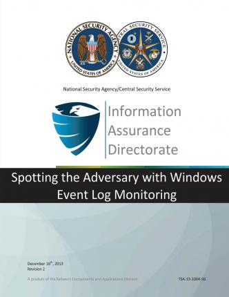 Information Assurance Directorate : Spotting the Adversary with Windows Event Log Monitoring