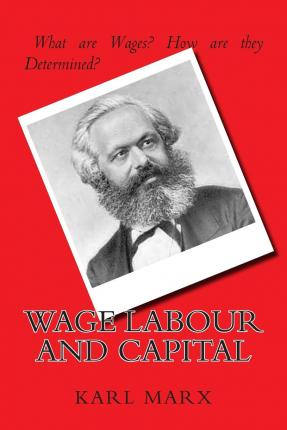 karl marxs thoughts on wage labour and capital Orignally written as a series of newspaper articles in 1847, wage-labour and capital was intended to give a short overview, for popular consumption, of marx's.