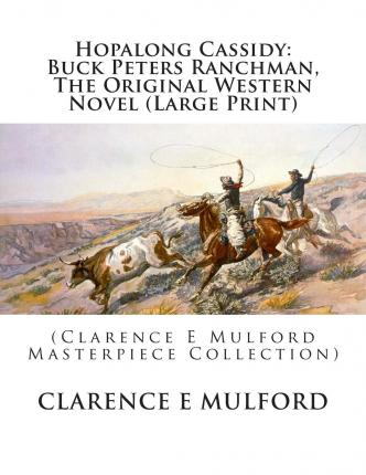Hopalong Cassidy : Buck Peters Ranchman, the Original Western Novel (Large Print): (Clarence E Mulford Masterpiece Collection)
