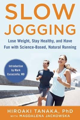 Slow Jogging : Lose Weight, Stay Healthy, and Have Fun with Science-Based, Natural Running
