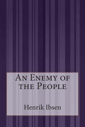 an analysis of the novel an enemy of the people An enemy of the people study guide contains a biography of henrik ibsen, literature essays, quiz questions, major themes, characters, and a full summary and analysis.