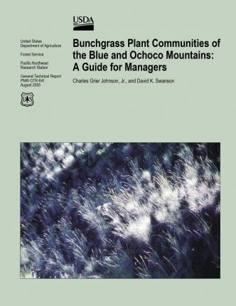 Bunchgrass Plant Communities of the Blue and Ochoco Mountains : A Guide for Managers