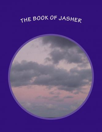 The Book of Jasher - What is it Should the Book of Jasher be in the Bible