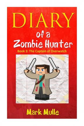 Diary of a Zombie Hunter (Book 3) : The Captain of Overwatch (an Unofficial Minecraft Book for Kids Age 9-12)