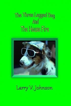The Three Legged Dog and the House Fire
