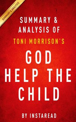 an analysis of the novel god help the child by toni morrison God help the child by toni morrison about this guide the questions and reading list that follow are intended to enhance your reading group's discussion of god help.