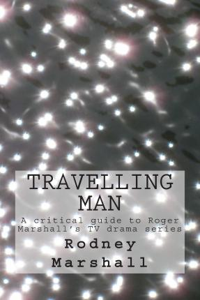 Travelling Man : A Critical Guide to Roger Marshall's TV Series