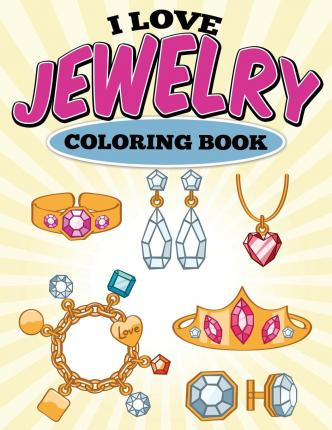 I Love Jewelry Coloring Book
