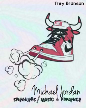 Michael Jordan : Sneakers, Music and Violence the Deluxe Edition