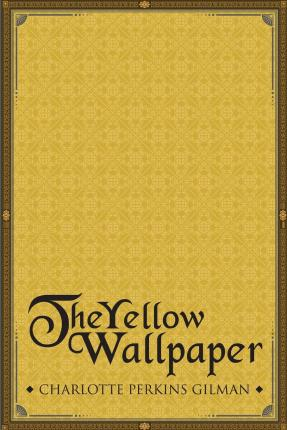 Download Reddit Books Online The Yellow Wallpaper PDF 9781514340547 By Charlotte Perkins Gilman