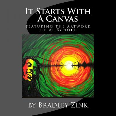 It Starts with a Canvas : Featuring Artwork & Poetry by Al Scholl