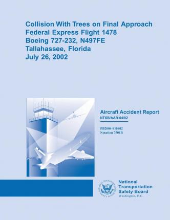 Collision with Trees on Final Approach Federal Express Flight 1478 Boeing 727-232, N497fe Tallahassee, Floridajuly 26, 2002