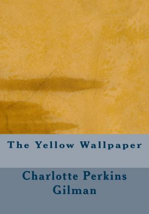the symbolic fall of patriarchy in the yellow wallpaper a short story by charlotte perkins gilman Charlotte perkins gilman turned charlotte perkins gilman  narrator unreliable yellow wallpaper  distinctive idea or theme elaborated on and repeated that.