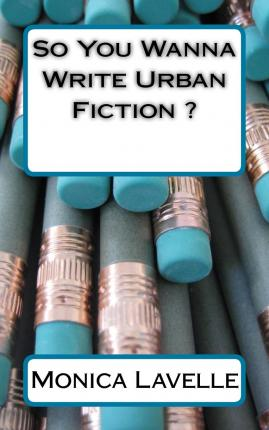 Hörbücher auf den iPod nano herunterladen So You Wanna Write Urban Fiction ? : Your Ultimate Writing Resource for Entering the Urban Fiction Genre DJVU by Monica Lavelle