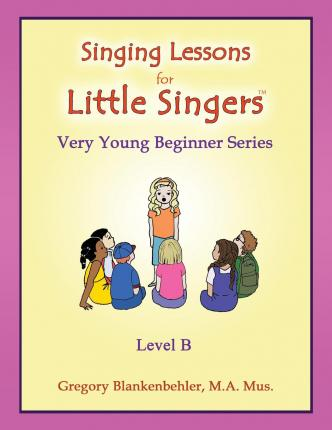 Singing Lessons for Little Singers : Level B - Very Young Beginner Series