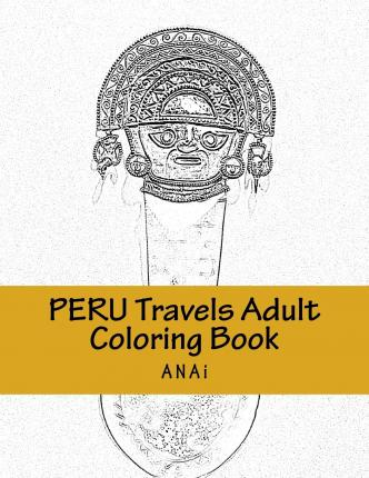 Peru Travels Adult Coloring Book : Color Precious Moments in Peru