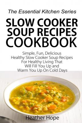 slow cooker soup recipes cookbook heather hope