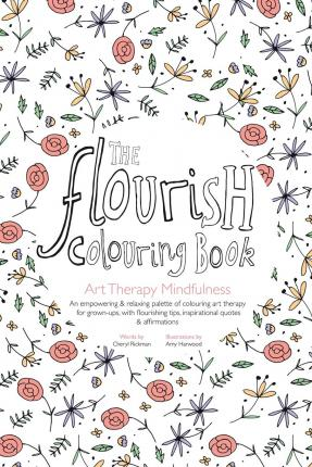 The Flourish Colouring Book : Art Therapy Mindfulness
