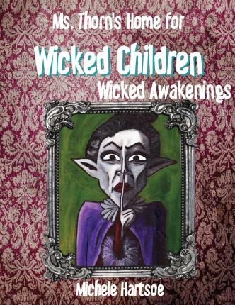Ms. Thorn's Home for Wicked Children : Wicked Awakening