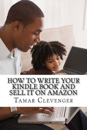 New Book How to Write A Book: Sell it on Amazon (Make Money Writing, Self-Publishing,