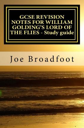 lord of the flies notes by william golding essay William golding uses symbols such as  golding's lord of the flies (essay sample)  criticism, glossary, and notes al manhal golding, w (2016) lord of the.
