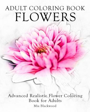 Adult Coloring Book Flowers Mia Blackwood 9781519328052