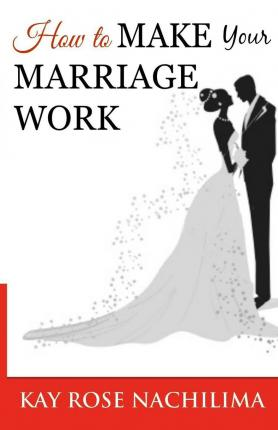 How to Make Your Marriage Work : Remember...Refuse...Renew...Rejoice