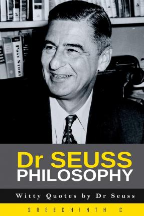 Dr Seuss Philosophy : Witty Quotes by Dr Seuss