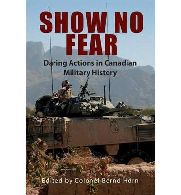 Show No Fear: Daring Actions in Canadian Military History  Paperback   Jul 14...