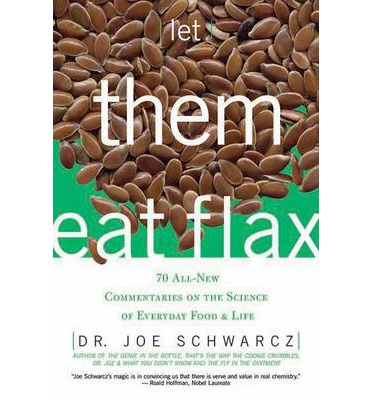 Let Them Eat Flax : 70 All-New Commentaries on the Science of Everyday Food & Life