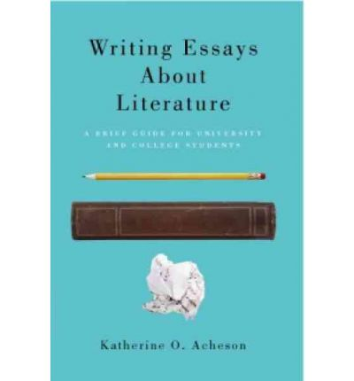 writing essays about literature by katherine o acheson Writing essays about literature: a brief guide for university and college students by katherine o acheson (2010-12-24): katherine o acheson: books - amazonca.