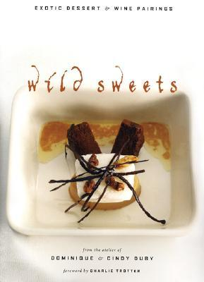 Wild Sweets : Exotic Dessert & Wine Pairings