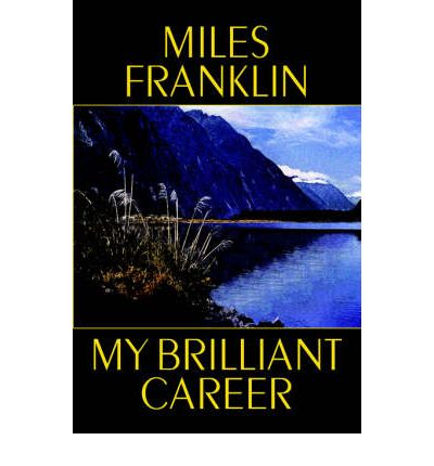 miles franklins my brilliant career essay Stella maria sarah miles franklin (1879-1954), writer, was born on 14 october   completed by 1899, her marvellously rebellious my brilliant career, rejected  ( an earlier essay on furphy had won them the prior memorial prize in 1939).
