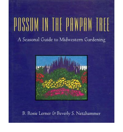 Possum in the Pawpaw Tree : A Seasonal Guide to Midwestern Gardening