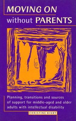 Moving on without Parents; Planning, Transitions and Sources of Support for Middle-Aged and Older Adults with Intellectual Disability